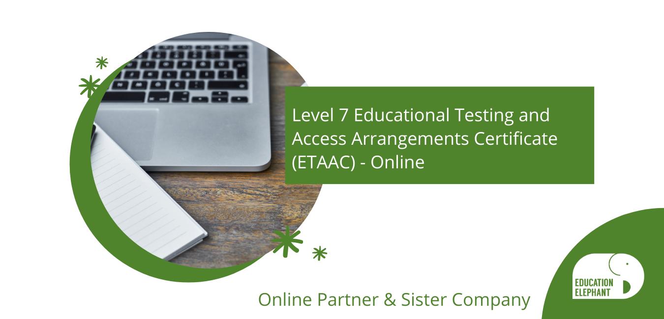 Level 7 Educational Testing and Access Arrangements Certificate (ETAAC) - Online